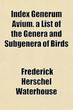 Index Generum Avium. a List of the Genera and Subgenera of Birds af Frederick Herschel Waterhouse
