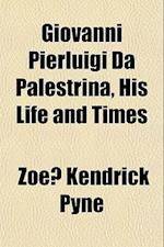 Giovanni Pierluigi Da Palestrina, His Life and Times af Zoe Kendrick Pyne