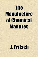 The Manufacture of Chemical Manures af J. Fritsch