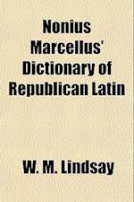 Nonius Marcellus' Dictionary of Republican Latin af W. M. Lindsay