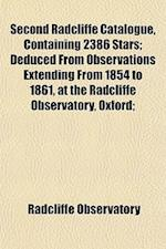 Second Radcliffe Catalogue, Containing 2386 Stars; Deduced from Observations Extending from 1854 to 1861, at the Radcliffe Observatory, Oxford; af Radcliffe Observatory