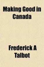 Making Good in Canada af Frederick A. Talbot
