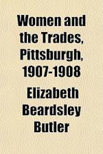 Women and the Trades, Pittsburgh, 1907-1908 af Elizabeth Beardsley Butler