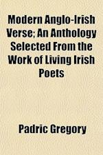 Modern Anglo-Irish Verse; An Anthology Selected from the Work of Living Irish Poets af Padric Gregory