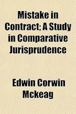 Mistake in Contract; A Study in Comparative Jurisprudence af Edwin Corwin McKeag