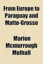 From Europe to Paraguay and Matto-Grosso af Marion McMurrough Mulhall