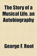 The Story of a Musical Life. an Autobiography af George F. Root