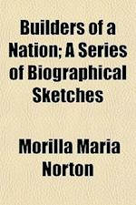 Builders of a Nation; A Series of Biographical Sketches af Morilla Maria Norton