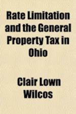 Rate Limitation and the General Property Tax in Ohio af Clair Lown Wilcos