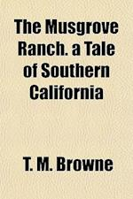 The Musgrove Ranch. a Tale of Southern California af T. M. Browne