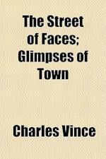 The Street of Faces; Glimpses of Town af Charles Vince