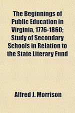 The Beginnings of Public Education in Virginia, 1776-1860; Study of Secondary Schools in Relation to the State Literary Fund af Alfred J. Morrison