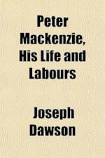 Peter MacKenzie, His Life and Labours af Joseph Dawson