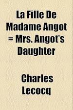 La Fille de Madame Angot = Mrs. Angot's Daughter af Charles Lecocq