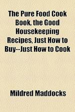 The Pure Food Cook Book, the Good House Recipes, Just How to Buy--Just How to Cook af Mildred Maddocks