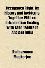 Occupancy Right, Its History and Incidents; Together with an Introduction Dealing with Land Tenure in Ancient India af Radharomon Mookerjee