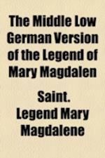 The Middle Low German Version of the Legend of Mary Magdalen af Mary Magdalene, Saint Legend Mary Magdalene
