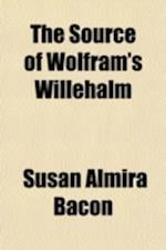 The Source of Wolfram's Willehalm af Susan Almira Bacon