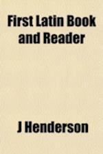 First Latin Book and Reader af J. Henderson