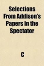 Selections from Addison's Papers in the Spectator