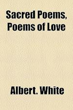 Sacred Poems, Poems of Love af Albert White