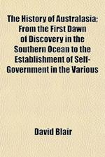 The History of Australasia; From the First Dawn of Discovery in the Southern Ocean to the Establishment of Self-Government in the Various
