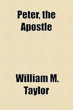 Peter, the Apostle af William M. Taylor
