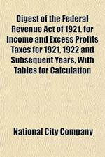 Digest of the Federal Revenue Act of 1921, for Income and Excess Profits Taxes for 1921, 1922 and Subsequent Years, with Tables for Calculation af National City Company