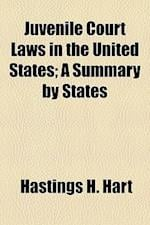 Juvenile Court Laws in the United States; A Summary by States af Hastings H. Hart