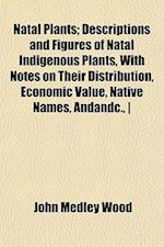 Natal Plants; Descriptions and Figures of Natal Indigenous Plants, with Notes on Their Distribution, Economic Value, Native Names, Andandc., - af John Medley Wood