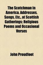 The Scotchman in America. Addresses, Songs, Etc., at Scottish Gatherings; Religious Poems and Occasional Verses af John Proudfoot