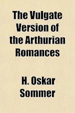The Vulgate Version of the Arthurian Romances Volume 6 af H. Oskar Sommer, Heinrich Oskar Sommer