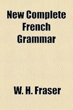 New Complete French Grammar af W. H. Fraser