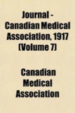 Journal - Canadian Medical Association, 1917 (Volume 7) af Canadian Medical Association