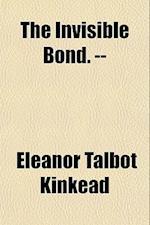The Invisible Bond. -- af Eleanor Talbot Kinkead