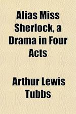 Alias Miss Sherlock, a Drama in Four Acts af Arthur Lewis Tubbs