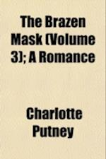 The Brazen Mask (Volume 3); A Romance af Charlotte Putney