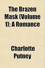 The Brazen Mask (Volume 1); A Romance af Charlotte Putney