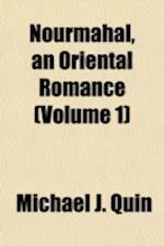 Nourmahal, an Oriental Romance Volume 1 af Michael J. Quin
