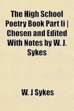 The High School Poetry Book Part II - Chosen and Edited with Notes by W. J. Sykes af W. J. Sykes
