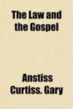 The Law and the Gospel af Anstiss Curtiss Gary