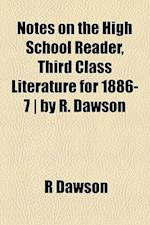 Notes on the High School Reader, Third Class Literature for 1886-7 - By R. Dawson af R. Dawson