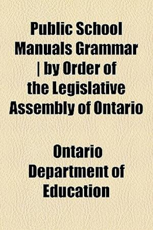 Bog, paperback Public School Manuals Grammar - By Order of the Legislative Assembly of Ontario af Ontario Department Of Education
