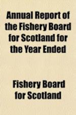Annual Report of the Fishery Board for Scotland Volume 2-3 af Scotland Fishery Board, Fishery Board for Scotland
