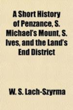 A Short History of Penzance, S. Michael's Mount, S. Ives, and the Land's End District af W. S. Lach-Szyrma, Wladyslaw Somerville Lach-Szyrma