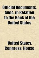 Official Documents, Andc. in Relation to the Bank of the United States