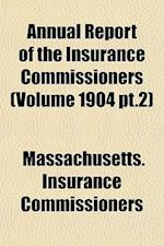Annual Report of the Insurance Commissioners (Volume 1904 PT.2) af Massachusetts Insurance Commissioners