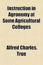 Instruction in Agronomy at Some Agricultural Colleges af Alfred Charles True