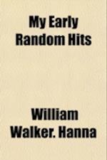 My Early Random Hits af William Walker Hanna