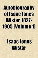 Autobiography of Isaac Jones Wistar, 1827-1905 (Volume 1) af Isaac Jones Wistar